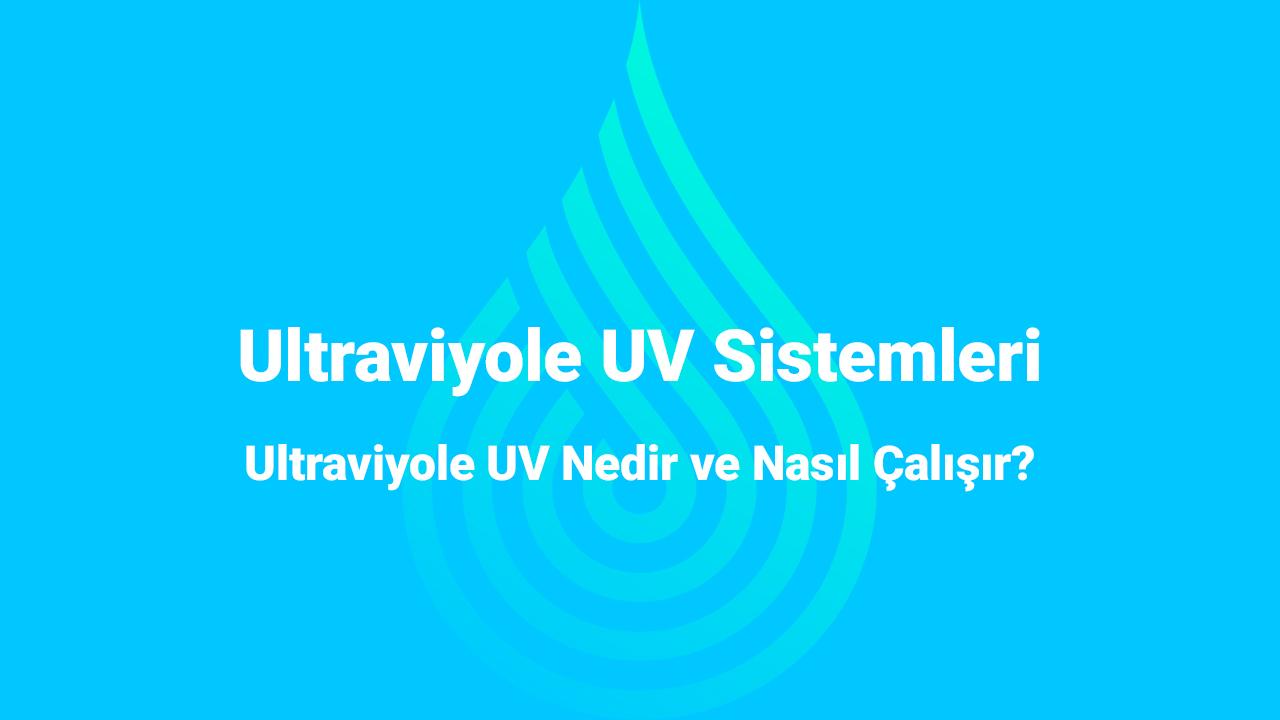 Ultraviyole UV Su Arıtma Sistemleri